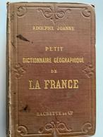 Dictionnaire Géographique De La France Et  De Ses Colonies / Joanne 1877 / Habitants, Curiosités, Par Commune - Dictionaries