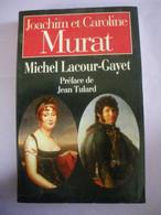 Michel LACOUR-GAYET Joachim Et Caroline MURAT Préface De Jean TULARD 383 Pages (4 Photos) Voir Description - Histoire
