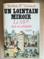 UN LOINTAIN MIROIR - Le XIVème Siècle Des Calamités - Barbara W. Tuchman - Storia