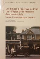 1914-1918 REFUGIES Des Belges à L'épreuve De L'exil. - Weltkrieg 1914-18