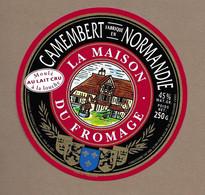 ETIQUETTE De FROMAGE.. CAMEMBERT Fabriqué En NORMANDIE ( Calvados 14).. La Maison Du Fromage - Cheese
