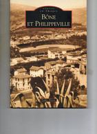 Livre Memoire En Images   BONE ET PHILIPPEVILLE  Teddy Alzieu...128 Pages..muiltitude De Reproductions De Cartes Postale - Zonder Classificatie