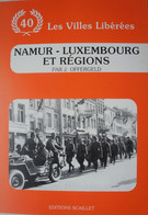 Livre Libération NAMUR LUXEMBOURG Bastogne Arlon Nassogne Bande Résistance Bombardements 1944 - Guerra 1939-45