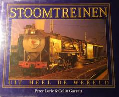 Stoomtreinen Uit Heel De Wereld - Door P. Lorie En C. Garratt - 1987 - Treinen Spoorwegen - Non Classés