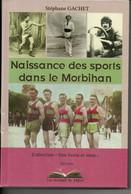 Naissance Des Sports Dans Le Morbihan, (53), Par GACHET, De 2014, 256 Pages, Histoire Chaque Discipline - Sport
