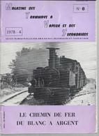 MAGAZINE DES TRAMWAYS A VAPEUR ET DES SECONDAIRES. LE CHEMIN DE FER DU BLANC A ARGENT. N°8.  1978. TRAIN. - Chemin De Fer & Tramway