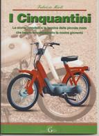 I CINQUANTINI, Edizioni GAITA,  2012 - Pagine 78, Con Foto - Formato 24x17- Storia, Modelli, Tecnica...piccole Moto - Motori