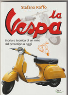 LA VESPA, Storia E Tecnica Di Un Mito Dal Prototipo Ad Oggi - MKlibri 2019 - Pagine 127, Con Foto - Formato 24x17 - Motori
