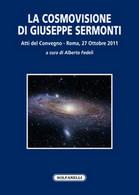 LA COSMOVISIONE DI GIUSEPPE SERMONTI Di Aa. Vv.,  Solfanelli Edizioni - Testi Scientifici
