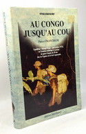 Au Congo Jusqu'au Cou : Expedition Babinga-pongo Juin-octobre 1975 Ou L'aventure Initiatique Et Ex - Viaggi