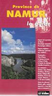 Province De Namur. Le Guide. Communes; Personnes Célèbres, Promenades, Architecture, Traditions, Gastronomies, Etc.... - Belgique