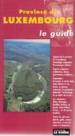 Province De Luxembourg. Le Guide. Communes; Personnes Célèbres, Promenades, Architecture, Traditions, Gastronomies... - Belgique