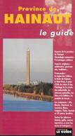 Province De Hainaut. Le Guide. Communes; Personnes Célèbres, Promenades, Architecture, Traditions, Gastronomies... - Belgique