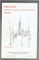 ORLEANS LORSQU ON BATISSAIT SAINT MARCEAU 1888 1901 PAR JACQUES DEBAL 1989 SOCIETE ARCHEOLOGIQUE HISTORIQUE LOIRET - Centre - Val De Loire