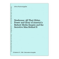 Newhouse: All That Glitter, Power And Glory Of America's Richest Media Empire And The Secretive Man Behind It - Unclassified