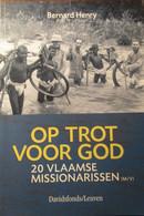 Op Trot Voor God - 20 Vlaamse Missionarissen - Door Bernard Henry - 2004 - Non Classés