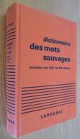 Dictionnaire Des MOTS SAUVAGES (Ecrivains Des XIX° Et XX° Siècles) Par Maurice Rheims - Dictionaries