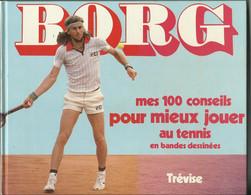 MES CENT CONSEILS POUR MIEUX JOUER AU TENNIS EN BANDES DESSINEES PAR BJORN BORG EDITION TREVISE 1980 - Sport
