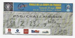 PARIS SAINT GERMAIN TICKET D'ENTREE FINALE COUPE DE FRANCE  PSG-   CHATEAUROUX   29  MAI 2004 - Tickets - Vouchers