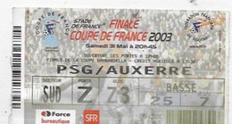 PARIS SAINT GERMAIN TICKET D'ENTREE FINALE COUPE DE FRANCE  PSG- AUXERRE    31 MAI  2003 BON ETAT - Tickets - Vouchers