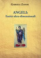 Angeli: Entità Ultra-dimensionali Di Gabriele Zaffiri,  2021,  Youcanprint - Other