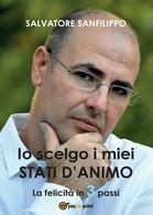 Io Scelgo I Miei Stati D'Animo  Di Salvatore Sanfilippo,  2017,  Youcanprint -ER - Medecine, Psychology