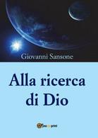 Alla Ricerca Di Dio Di Giovanni Sansone,  2016,  Youcanprint - History, Biography, Philosophy