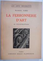 LA FERRONNERIE D'ART XI à XIX Siècle Par Raymond Subes - 64 Illustrations - Do-it-yourself / Technical