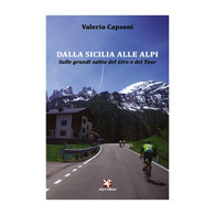 Dalla Sicilia Alle Alpi. Sulle Grandi Salite Del Giro E Del Tour (Capsoni) - Other