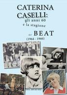 Caterina Caselli: Gli Anni '60 E La Stagione Del Beat (1964 - 1966) Di Circolo A - History, Biography, Philosophy