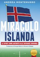 Miracolo Islanda. Lo Sport Come Antidoto Alle Devianze Giovanili Di Andrea Monte - Other