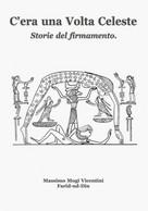 C'era Una Volta Celeste -  Massimo Mogi Vicentini,  2018-03-11,  Youcanprint - Testi Scientifici