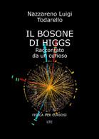 IL BOSONE DI HIGGS Raccontato Da Un Curioso - Todarello,  2019,  Youcanprint - Testi Scientifici