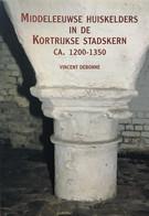 Middeleeuwse Huiskelders In De Kortrijkse Stadskern 1200-135 - Other