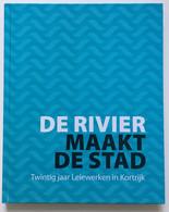 De Rivier Maakt De Stad - 20 Jaar Leiewerken In Kortrijk - Other