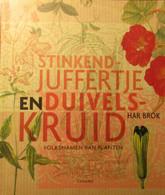 Stinkende Juffertje En Duivelskruid - Volksnamen Van Planten - Door Har Brok - 2006 - Non Classés