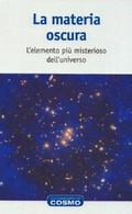 LA MATERIA OSCURA - L'ELEMENTO PIU' MISTERIOSO DELL' UNIVERSO - COSMO 2015 - Testi Scientifici
