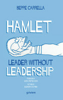 Hamlet. Leader Without Leadership Di Beppe Carrella,  2020,  Goware - Altri