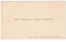 Mlles FELICE & MARIE FRUIT 13 RUE4 DESROUSSEAUX LILE - Cartoncini Da Visita
