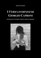 I Versi Livornesi Di Giorgio Caproni - Elisa Vaccaro - Altri