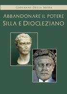 Abbandonare Il Potere. Silla E Diocleziano Di Giovanni Della Mora, 2021, Youcanp - Classici