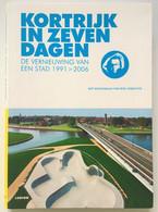 Kortrijk In 7 Dagen : De Vernieuwing Van Een Stad 1991>2006 - Other