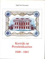 Kortrijk Op Porseleinkaarten 1840-1865 - Egied Van Hoonacker - Other