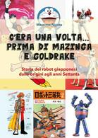 C'era Una Volta… Prima Di Mazinga E Goldrake. Storia Dei Robot Giapponesi - Manga