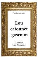 Lou Catounet Gascoun Di Guillaume Ader, L. Montarolo,  2018,  Youcanprint - Other