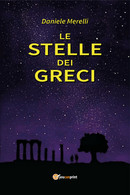 Le Stelle Dei Greci Di Daniele Merelli,  2020,  Youcanprint - Classici
