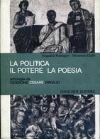 La Politica Il Potere La Poesia. Antologia Da Cicerone, Cesare, Virgilio. - Classici