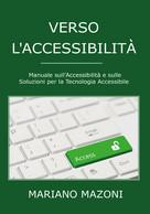Verso L'accessibilità Di Mariano Mazoni,  2021,  Youcanprint - Informatica