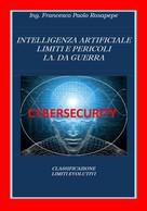 Intelligenza Artificiale Limiti E Pericoli I. A. Da Guerra, F. P. Rosapepe, 2020 - Informatica
