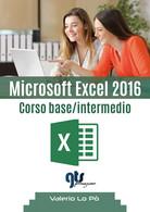 Microsoft Excel 2016 - Corso Base/intermedio,Valerio Lo Pò,  2019,  Youcanprint - Informatica